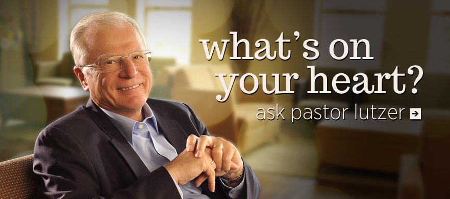 What's on your heart? Ask pastor Lutzer!